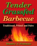 Tender Grassfed Barbecue: Traditional, Primal and Paleo by Stanley A. Fishman