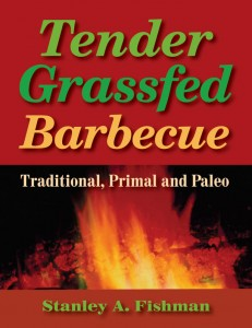 Tender Grassfed Barbecue: Traditional, Primal and Paleo by Stanley A. Fishman, a new barbecue cookbook is now available at Amazon.